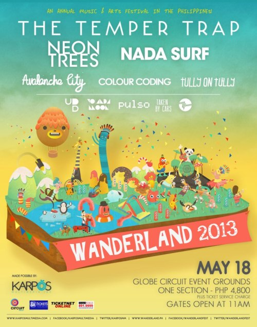 thisiselision:  Wanderland! the Philippine's first ever Music and Arts festival brought to you by Karpos International Acts: The Temper Trap, Neon Trees, Nada Surf, Avalanche City, Colour Coding and Tully on TullyLocal Acts: Up Dharma Down, Yolanda Moon, Pulso, Taken By Cars and She's Only Sixteen. May 18, 2013 at the Globe Circuit Event Grounds