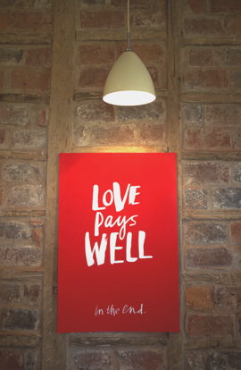 Love Pays Well.  This poster will appear in the Monkstone studio very soon. It sums up the reason why we do what we do. Love pays. Do the thing you love in 2013.