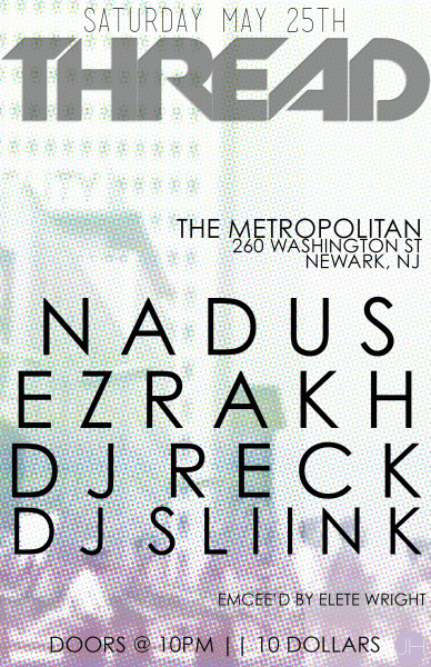 ezrakh:  #THREAD  Saturday, May 25th Newark NJ $10/10PM #Thread Crew DJ's: Sliink https://soundcloud.com/djsliinkbbc Nadus https://soundcloud.com/nadus Reck https://soundcloud.com/dj-reck Ezrakh https://soundcloud.com/ezrakh  Come join us & party to the best underground dance music in Jersey.. http://supb.ro/edj