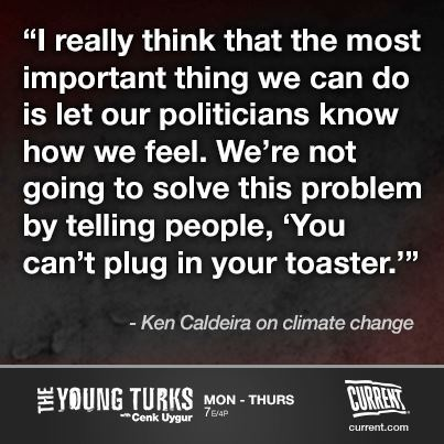 "Climate change scientist and Stanford professor Ken Caldeira came on The Young Turks yesterday to discuss the atmosphere hitting the critical 400 ppm point. Ana Kasparian asked: OK, so what can we do about it as individuals? Caldeira says: ""It's good to do these things, like try to drive less and to use compact fluorescent light bulbs … but I really think that the most important thing we can do is let our politicians know how we feel. We're not going to solve this problem by telling people, 'You can't plug in your toaster.'' … Right now, politicians … are more afraid of the fossil fuel lobby than they are afraid of losing votes."" Watch the full interview here."