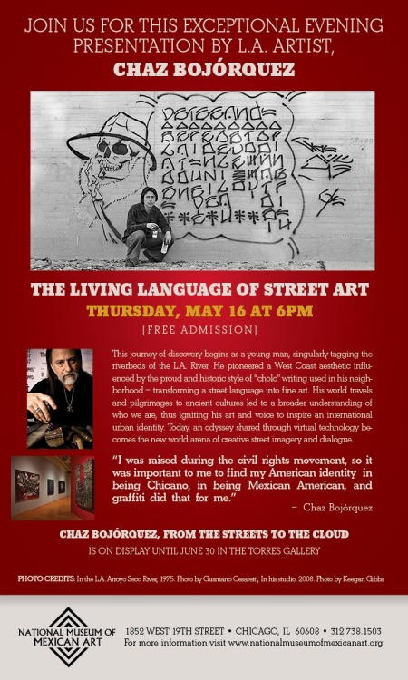 NATIONAL MUSEUM OF MEXICAN ART -  CHAZ BOJORQUEZ The Living Language Of Street Art  Thursday, May 16th, 2013 6pm