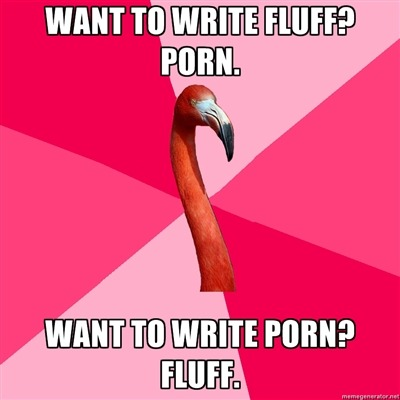 fuckyeahfanficflamingo:  [WANT TO WRITE FLUFF? PORN. (Fanfic Flamingo) WANT TO WRITE PORN? FLUFF.]
