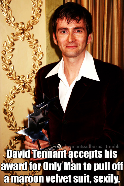 davidtennantssideburns:  It is well deserved.   david and his velvet suits get me every.single.time.