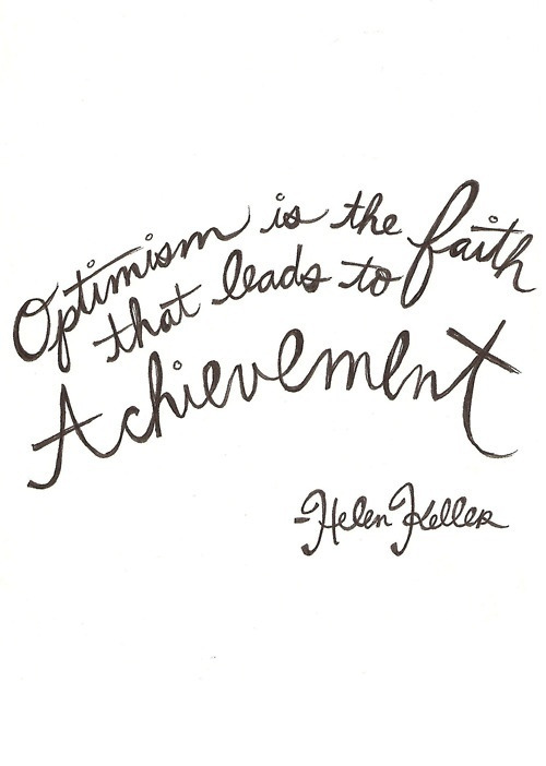 #Optimism is the faith that leads to achievement - Helen Keller #quote