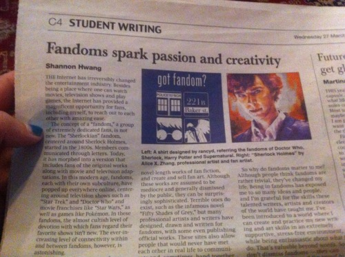 "caswecanfixthis:  leviastiels:  This is a picture of an article about fandom in the English adaption of the Shanghai Daily. Not only is it an interesting, informative and a very positive view of the fandoms, it also talks about specific fandoms like the Sherlock fandom and the Supernatural fandom. An excerpt from the article reads: ""These sites also allow people that would never have met each other in real life to communicate and, sometimes, band together to support causes. For example, the fandom of ""Supernatural,"" a television show, often helps charities as a result of the philanthropic actor who stars in the show."" That would be Misha. The article goes on to discuss the positive affects of fandom and fanworks, mentioning Tumblr specifically. The article was written by Shannon Hwang and features the artwork of Alice X.  Alice, have you seen this?   Oooh, thanks to everyone who let me know about this! This is really cool!"