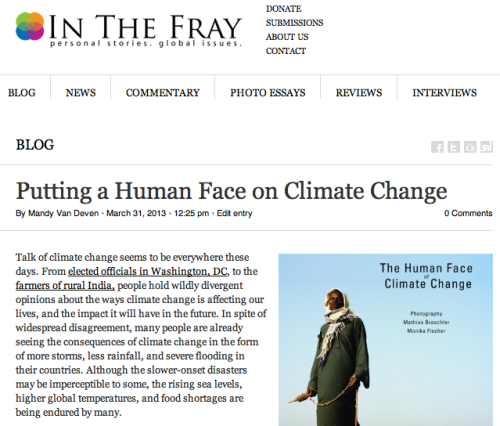 "Putting a Human Face on Climate Change | In The Fray  ""The people who are most vulnerable to climate change's harshest effects are those who contribute to the problem the least: millions of the world's poor. A 2009 report by the Global Humanitarian Forum estimates that 315,000 people die every year as a result of climate change. The injustice of the equation is striking, and so far action to solve the problem has been insufficient compared to the need."""