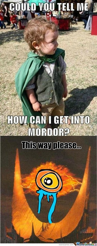 wildave007:  That little kid will just simply walk or crawl into Mordor .  One does not simplyCrawl into Mordor