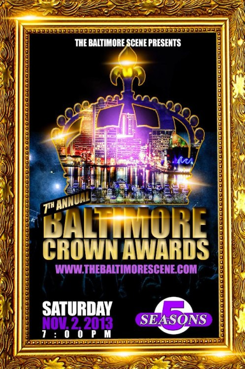 Mark your calendars! The 7th Annual Baltimore Crown Awards is going down Saturday, November 2, 2013 at the 5 Seasons!