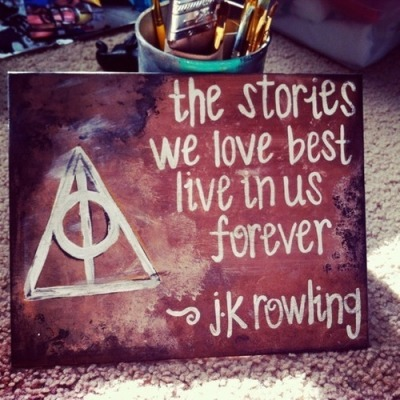 """The stories we love best live in us forever.""—J.K. Rowling"