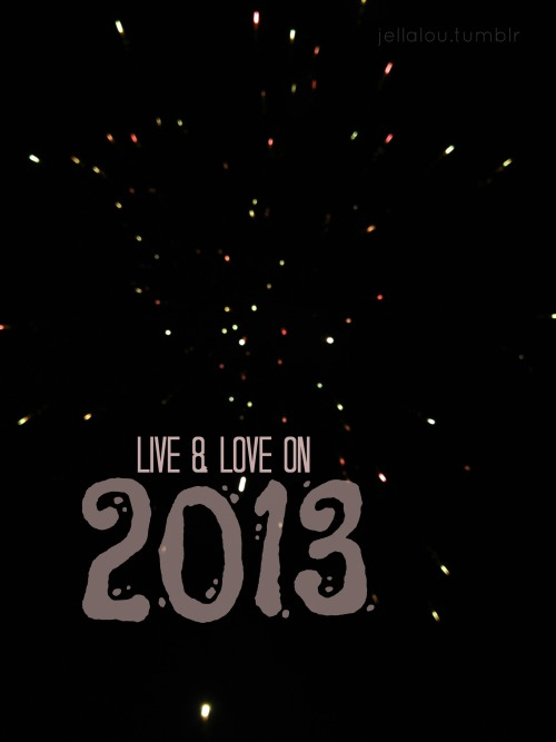 Live & love on 2013. #goalshisyear :* xoxo