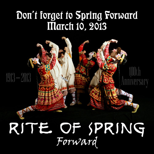 It's Daylight Savings time again! Don't forget to set your clocks forward tonight. 2013 is an important year for Spring as we celebrate the 100th anniversary of the premiere of The Rite of Spring ballet. You are invited to help pay tribute to the centennial by expressing your creativity and contributing visual and musical re-interpretations of this masterwork. Selected works will be presented at Pacific Symphony events. More info: www.reriteofspring.org