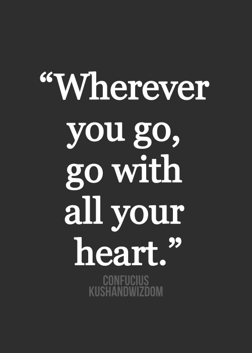 where ever you go, go with all your heart