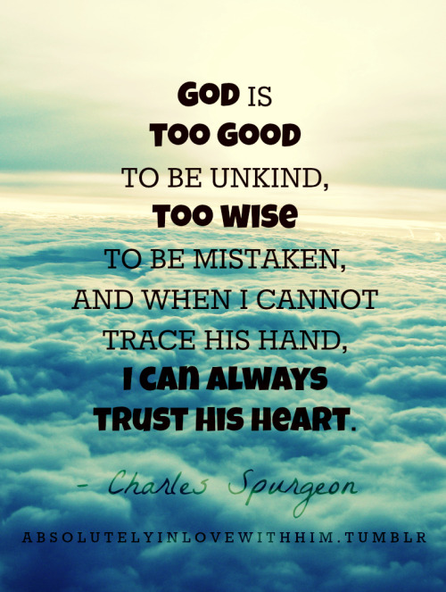 absolutelyinlovewithhim:  I can always trust God's heart.