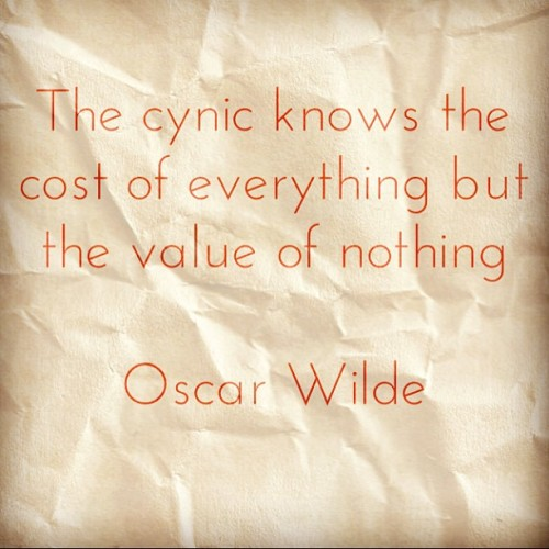"""The cynic knows the cost of everything but the value of nothing"" #oscarwilde #quote #cost #value #cynic"