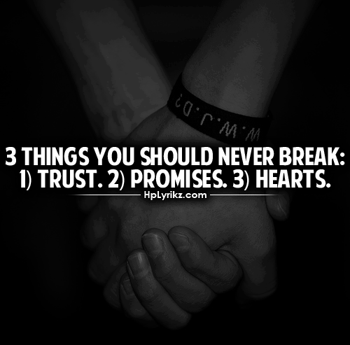 sayingimages:  3 things you should never break: trust, promises, heartsFollow this awesome Tumblr-Best friend quotes-Quotes about love