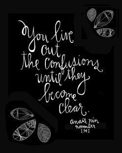 "twloha:  ""You live out the confusions until they become clear."" — Anais Nin Illustration by Lisa Congdon"