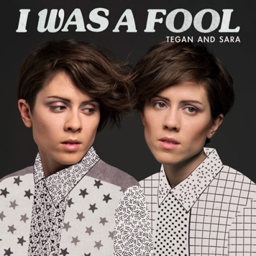 audio-disco-video:  Tegan and Sara - I Was Fool (Official Single Cover)