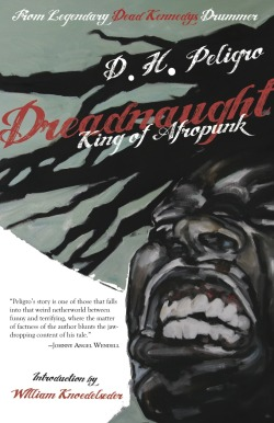 Dreadnaught: King of Afropunk by Legendary Dead Kennedys drummer, D.H. Peligro Released August 13, 2013 A no-holds-barred memoir of legendary Dead Kennedys and Red Hot Chili Peppers drummer D.H. Peligro, Dreadnaught chronicles Peligro from his pre-DK years growing up in a deprived St. Louis ghetto to San Francisco with Jello Biafra, East Bay Ray, and Klaus Flouride—from Los Angeles with the Chili Peppers through years of drug and alcohol abuse all over the world amidst a backdrop of some clearly defining periods of late twentieth century music history.