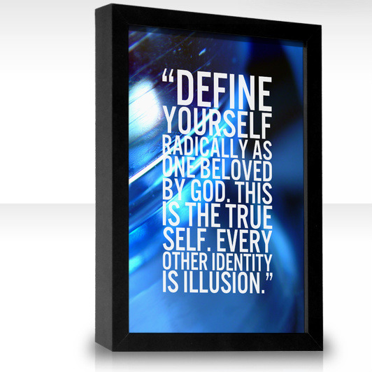 """Define yourself radically as one beloved by God. This is the true self. Every other identity is illusion."" by Brennan Manning"