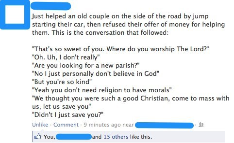 sonneillonv:  proud-atheist:  Didn't I just save you?  Yeah, 'the only good people are God's people', I see this a lot.