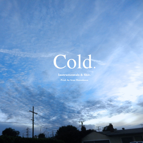 Cold by Sean Matsukawa This is a beat/instrumental tape. All the songs on this shit range from summer of 2012 to fucking last month. They all sound like clouds, rain, water, or the sky to me (hence the fucking album cover). You can stream it here or… Click the Photo to Download for Free.