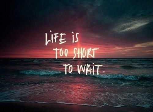 Life is too short to wait. Live your dream. Wear your passion.