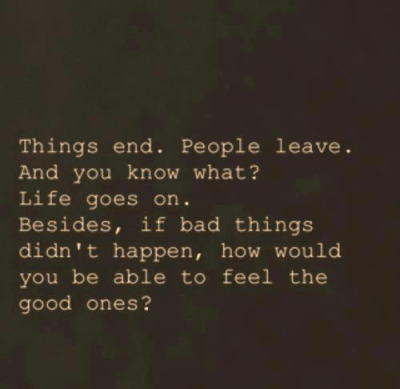 bestlovequotes:  If bad things didn't happen, how would you be able to feel the good ones?  Follow best love quotes for more great quotes!  hahaha.. I love it…