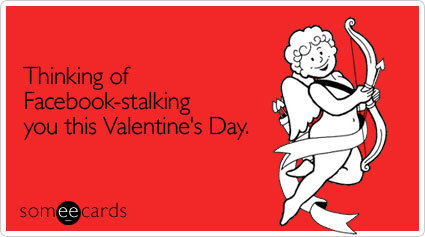 Thinking of Facebook-stalking you this Valentine's DayVia someecards