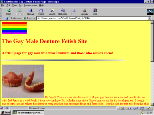 Website of the day: The Gay Male Denture Fetish Site http://www.geocities.com/WestHollywood/Heights/3644/ last modified 1997-05-28 06:11:52