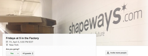 Hang Out with Shapeways 3D Printing Engineers Fridays at 5 in the Factory   Fridays at 5 in the Factory (NYC time) is a Google Hangout to give you an opportunity to ask the Shapeways 3D printing engineers your questions about Shapeways materials, processes and how to design for success.  We had an impromptu hangout last Friday that included a brief introduction to some of the Shapeways team along with a shaky, noisy virtual tour of the factory. Register on Google+ to Fridays at 5 in the Factory or just virtually drop in to listen, ask questions and give feedback.  Please note this is a virtual hang out as we cannot yet host people in the factory, those events will come once we have finished building out the site and all of the machines are safe in their cages. We are looking forward to seeing you online and talking 3D printing with you.