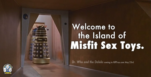 rifftrax:  That's right, we went there. Dr. Who and the Daleks is coming to RiffTrax VOD tomorrow (May 23rd)!  ohgodyes
