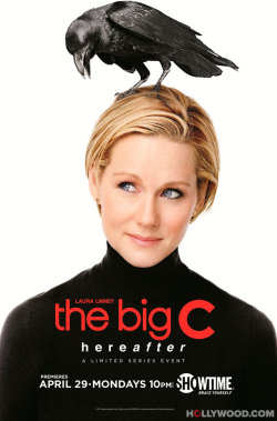 "I just finished season 4 of The Big C. Thoughts: Also known as ""Hereafter"", this was the final season and while I'm sad to see it go, it felt right. It's kind of lame that it was only 4 episodes, but they were an hour long each, and again, it felt right. I wasn't a big fan of a lot of things in season 3, but this one redeemed it. I started hating Adam last season, so I was glad when he wasn't suddenly not such an asshole. Laura Linney was brilliant, all throughout the series. I was pretty satisfied with how it all ended. It wasn't too melodramatic, while still having some good, emotional scenes."