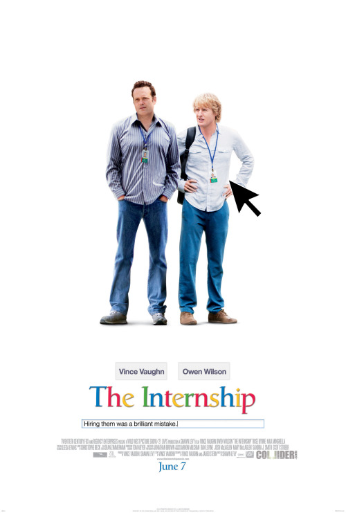"populationgo:  First Teaser Poster For ""The Internship"" The upcoming comedy by Shawn Levy, The Internship, got its first teaser poster. The film will see the reunion of Wedding Crashers duo, Vince Vaughn and Owen Wilson, who play outdated business that are now unemployed. The two look to get up to date by interning at a major tech company.  The Internship hits theaters June 7th, 2013.   [Collider] —— Related: Posters Featured: 10 Actors To Look Out For In 2013 Friend Us: Facebook and Twitter"