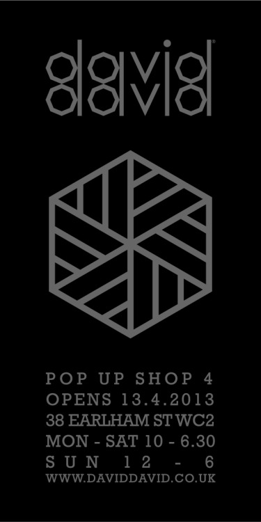 David David's 4th pop up shop opens in London on the 13.4.13. 38 Earlham St, WC2. Come and see our new prints, t's and soft furnishings as well as a host of other products. David will be there too to greet you!