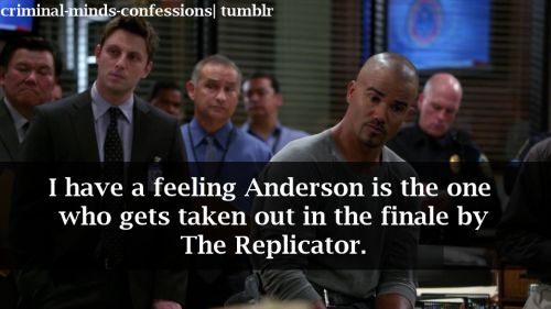 "criminal-minds-confessions:  I have a feeling Anderson is the one  who gets taken out in the finale by the replicator.    I agree, Andersen or Strauss     Strauss did say to the team ""over my dead body""  and Rossi said that would be tough to do.   I think the replicator over heard that and could take her out.    We shall see!"