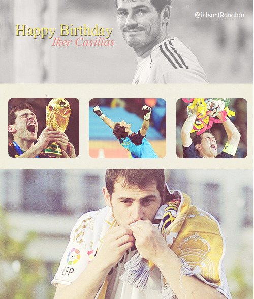chanteell:  Happy Birthday to the best goalkeeper & capitan in the world, the living legend, Iker Casillas. all the best, Saint. ♥
