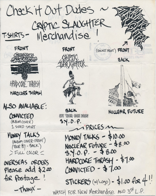 Back in 1987 I developed a special love for the band Cryptic Slaughter, who played ridiculously fast hardcore with just enough slower grinding metal breaks to disrupt the sonic attack. I bought their first album Convicted on cassette at the old Wall to Wall Sound and Video in Suburban Square in the suburbs of Philly and was entranced. It must have been around this time that I wrote the band and exchanged a few letters with their bassist Rob (who recently has been playing with Ozzy, of all people). Here's a merchandise sheet for the group that they sent me in October 1987. More Cryptic Slaughter posts here.