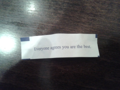 Most accurate and inspiring fortune cookie message I've ever received.  Thank you, Chinese restaurant.  Thank you.