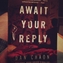 """Await Your Reply"" by Dan Chaon on Flickr.I just finished this book and it is remarkable. Part of me would be happy to start reading it a 2nd time right away."