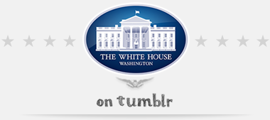 "The White House Now Has Tumblr…  The White House, Tumbling Things   ""We see some great things here at the White House every day, and sharing that stuff with you is one of the best parts of our jobs. That's why we're launching a Tumblr. We'll post things like the best quotes from President Obama, or video of young scientists visiting the White House for the science fair, or photos of adorable moments with Bo. We've got some wonky charts, too. Because to us, those are actually kind of exciting."""