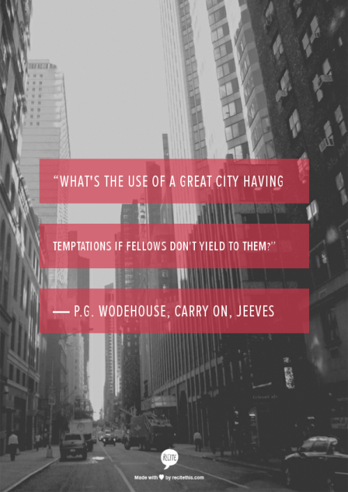 rifflefiction:  Wodehouse said it best.