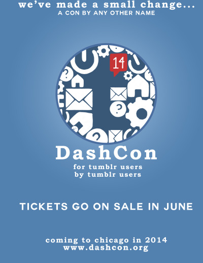dashcon:  We have made contact with the mother site! And they like us! But, they asked us to change our name.  So forever more Tumbl Con USA will be known as DashCon.  Same logo, new URL! Look for tickets soon! Exciting news coming in the following two weeks, very very exciting news!