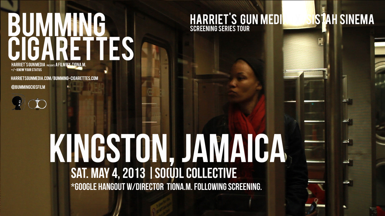 harrietsgunmedia:  Harriet's Gun Media x Sistah Sinema present. Bumming Cigarettes Screening. May 4, 2013 | Kingston Jamaica | SO(U)L Collective*Google Hangout w/ Director tiona.m. following the screening.
