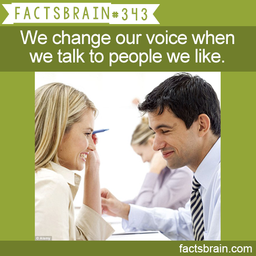 factsbrain:  We change our voice when we talk to people we like.-weird,interesting&funnyfacts