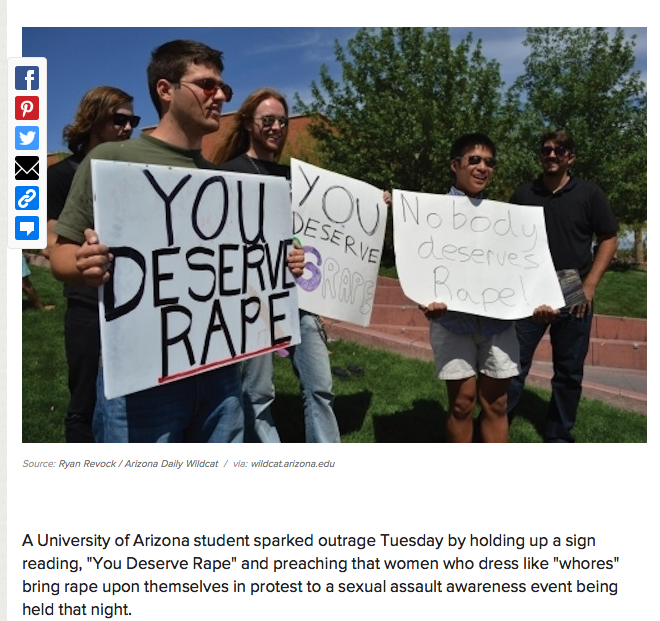 "artgoddess:  This is why ""Take Back the Night"" and discussion on rape culture is so important. This right here and I just have to say this response expressed exactly how I feel (x) I don't normally post articles that have to do with social issues because I prefer to blog about light hearted things and pop culture but I was just so angry after reading this that I felt the responsibility to share it.  ""It was a completely normal day, nothing out of the ordinary I just going to the campus to preach all the normal procedure for me as a Christian preacher of righteous. Sinless Sarah and I brought two signs that were dealing with the rape and modesty issues on the campus. Nothing extreme, just truth and love. So I brought out this mild sign that read ""YOU DESEVRE RAPE"" and I mounted my voice (which because of free speech is protected) and my face in such a way in order to set it against the ungodly, against the feminists, against the rapists at the University of Arizona. As soon as I took out the sign and began to dialogue the faces of the immodest vixens, and common whores started to get riled up. I challenged these girls to cover up in the Wild Wild West, because there a rapist here. There are actually many, they are called Frat boys. The Greek life at the U of A has had many hazing problems with Greek life here and it comes as no surprise from a club dedicated to the party lifestyle. These Greeks on campus are life in such whoredoms with almost anything that moves. But it's not just Greek life, it's the porn freak's, and the masturbating community on campus. But these girls aren't helping, guys are visual and they need to put some clothes on!""  So you're basically saying that all men have the natural instinct to be rapists and its a women's responsibility to make sure she doesn't provoke that innate desire."