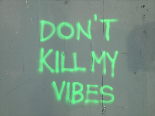 relaxinq:  jnaj:  bitch   bitch don't kill my vibe