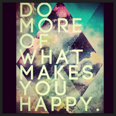 """Do more of what makes YOU #Happy! "" #mondaymotivation - what makes you happy? I plan to #run more :)"