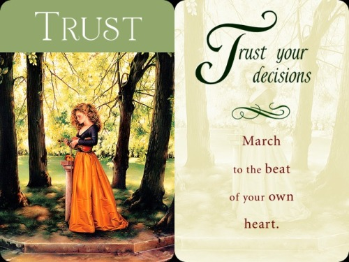~*~ Trust ~*~ Trust your decisions. March to the beat of your own heart.