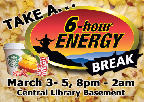 6 HOUR ENERGY BREAK!!!!!  Take a well-deserved break from your mid-term studying and get RE-ENERGIZED by decompressing and getting some Starbucks COFFEE, popcorn, peppermints, and a variety of HEALTH SNACKS.  Come to the Central Library basement Sunday, March 3 thru Tuesday, March 5, 2013 from the hours of 8:00 p.m. to 2:00 a.m. to take advantage of the 6 HOUR ENGERGY BREAK!!!!   The break is sponsored by the UT Arlington Library, Cooper and Park Row Starbucks, Starbucks in the Arlington Highlands, Vegan Club https://www.facebook.com/groups/veganclubuta/, and Golden Key International Honour Society https://www.facebook.com/utagoldenkey.    If you need a special accommodation to fully participate in this event, please contact Kevin Schuck, Central Library, Information Literacy at 817-272-3313 or keschuck@uta.edu. Please, allow sufficient time for the accommodation.