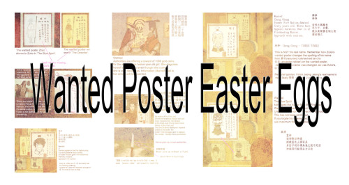 Wanted Poster Easter Eggs Appa's Wanted Poster Hunting the Avatar would be a lot easier if Zuko could read Aang's Wanted Poster Zhao is hunting for Aang without offical permission The Blue Spirit Zuko is not confirmed not to be a ghost Jeong Jeong's Wanted Poster He's mocked as 'Admiral Bling' aka Cheng Cheng 琤琤 - 'the tinkling of gems'. Toph's Wanted Poster Toph's not called 'the Runaway' in it. Zuko's and Uncle's Wanted Poster Zuko is still considered the crown prince, even if they mock him and okay the use of deathly force…